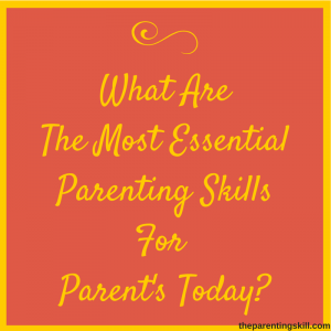 What Are The Most EssentialParenting SkillsFor-2